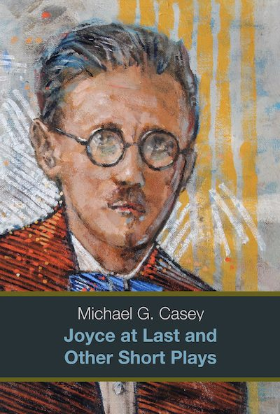 Michael G. Casey: Joyces's Wake and Other Full-length Plays